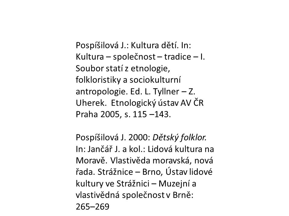 Pospíšilová J. : Kultura dětí. In: Kultura – společnost – tradice – I