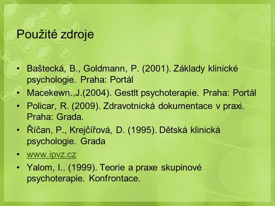 Použité zdroje Baštecká, B., Goldmann, P. (2001). Základy klinické psychologie. Praha: Portál.