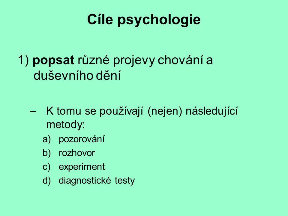 Cíle psychologie 1) popsat různé projevy chování a duševního dění