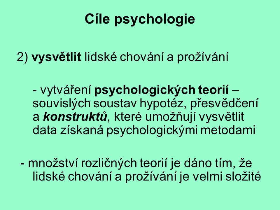 Cíle psychologie 2) vysvětlit lidské chování a prožívání