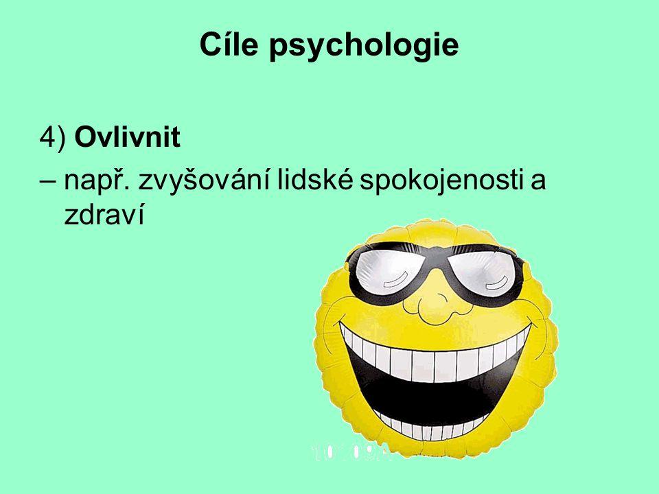 Cíle psychologie 4) Ovlivnit