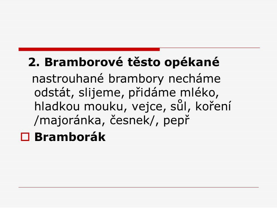 2. Bramborové těsto opékané