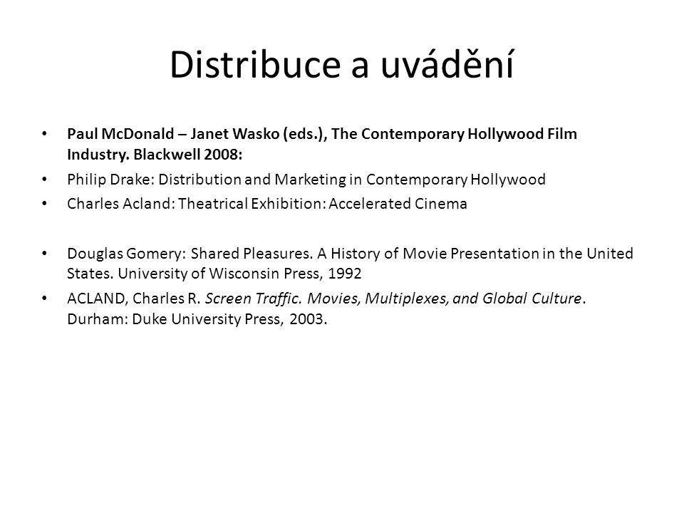 Distribuce a uvádění Paul McDonald – Janet Wasko (eds.), The Contemporary Hollywood Film Industry. Blackwell 2008: