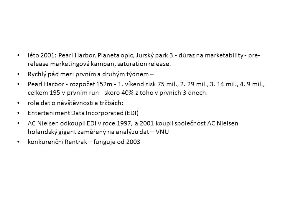 léto 2001: Pearl Harbor, Planeta opic, Jurský park 3 - důraz na marketability - pre-release marketingová kampan, saturation release.