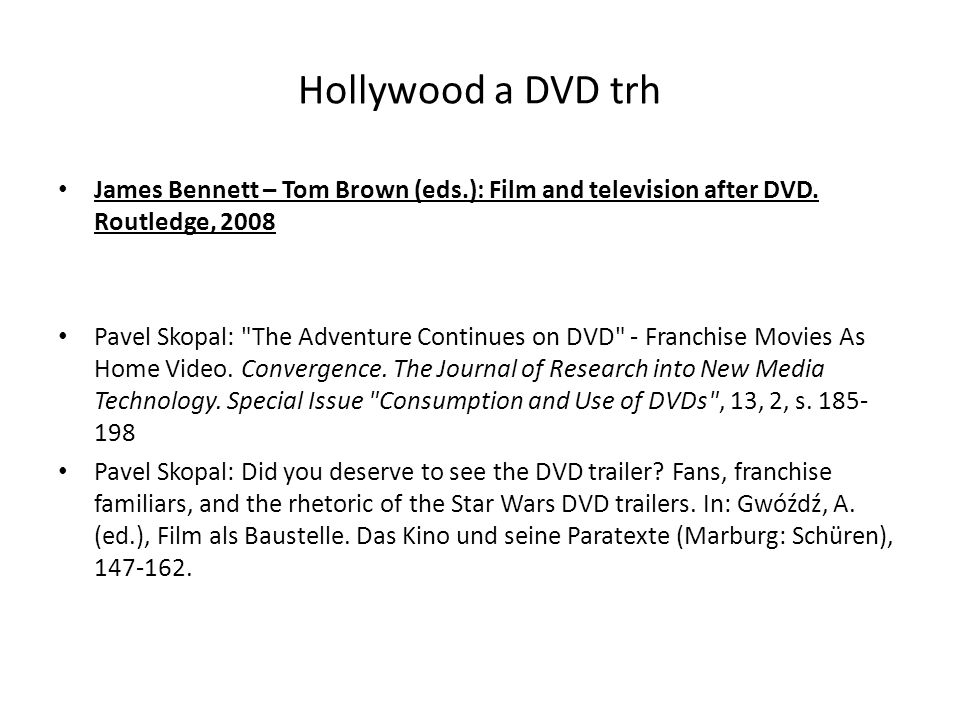 Hollywood a DVD trh James Bennett – Tom Brown (eds.): Film and television after DVD. Routledge, 2008.