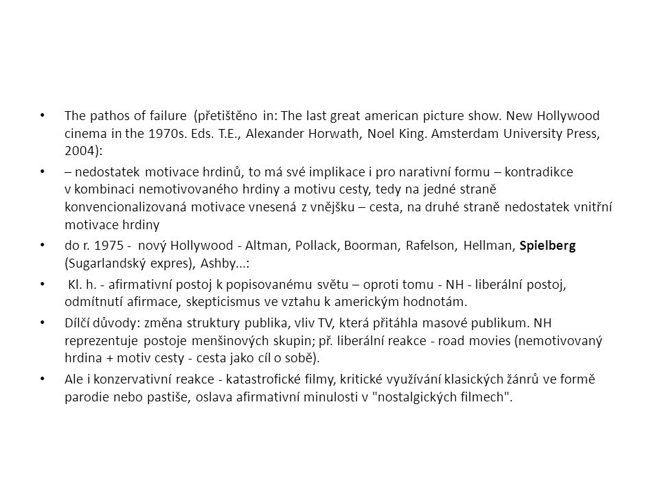 The pathos of failure (přetištěno in: The last great american picture show. New Hollywood cinema in the 1970s. Eds. T.E., Alexander Horwath, Noel King. Amsterdam University Press, 2004):