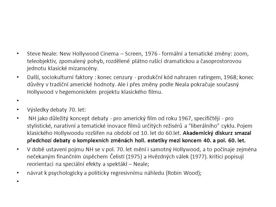 Steve Neale: New Hollywood Cinema – Screen, 1976 - formální a tematické změny: zoom, teleobjektiv, zpomalený pohyb, rozdělené plátno rušící dramatickou a časoprostorovou jednotu klasické mizanscény.