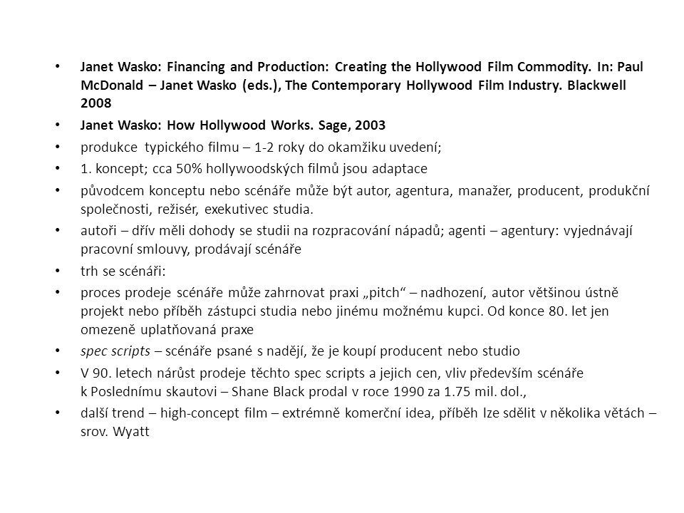 Janet Wasko: Financing and Production: Creating the Hollywood Film Commodity. In: Paul McDonald – Janet Wasko (eds.), The Contemporary Hollywood Film Industry. Blackwell 2008
