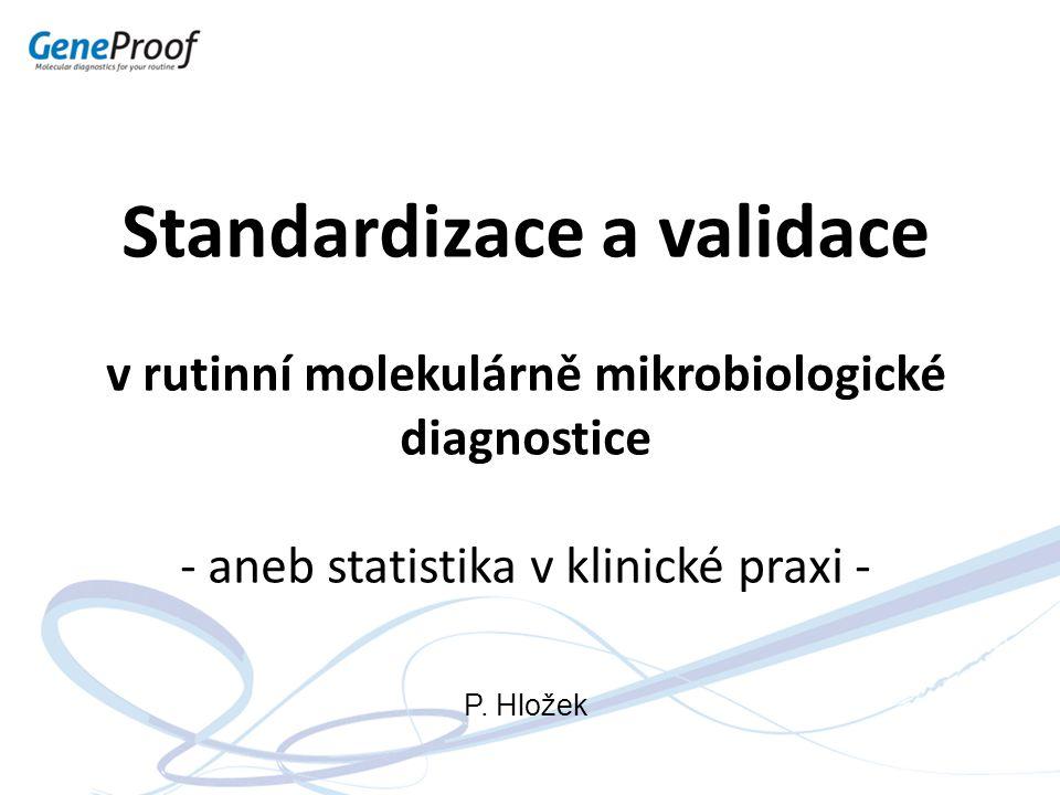 Standardizace a validace v rutinní molekulárně mikrobiologické diagnostice - aneb statistika v klinické praxi -