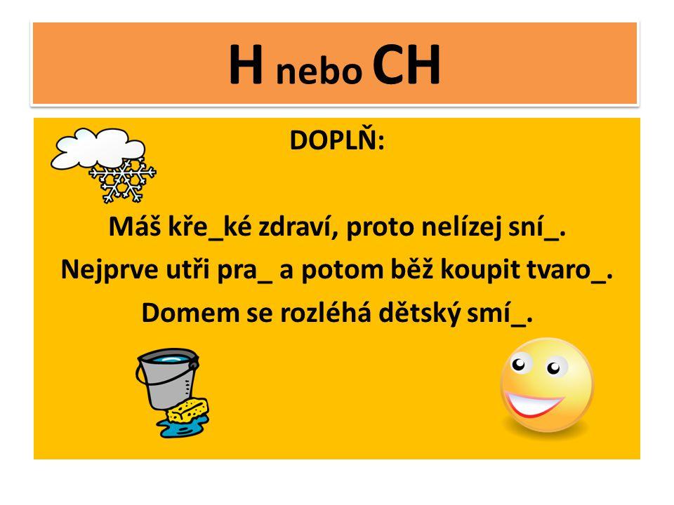 H nebo CH DOPLŇ: Máš kře_ké zdraví, proto nelízej sní_.