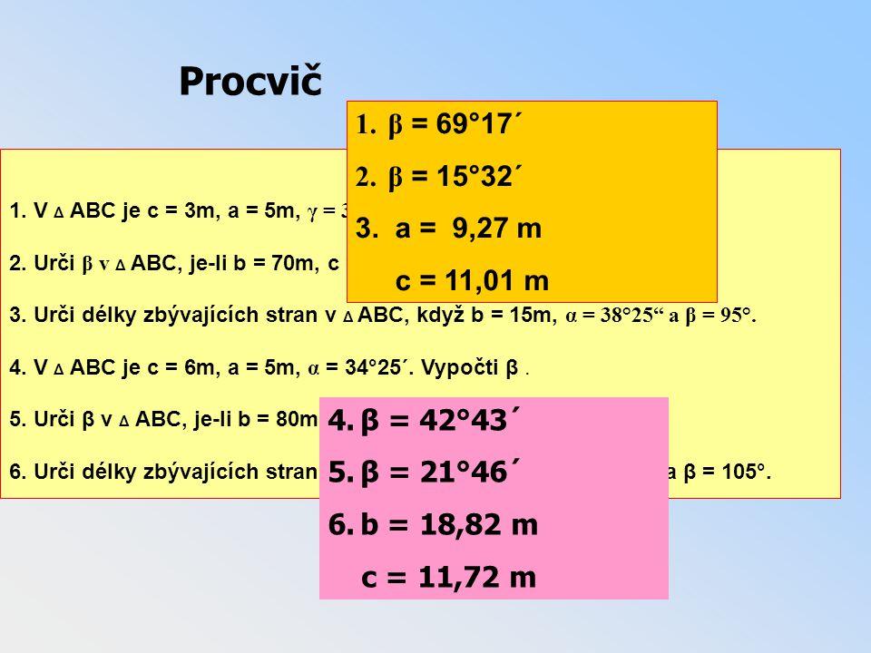 Procvič β = 69°17´ β = 15°32´ 3. a = 9,27 m c = 11,01 m β = 42°43´