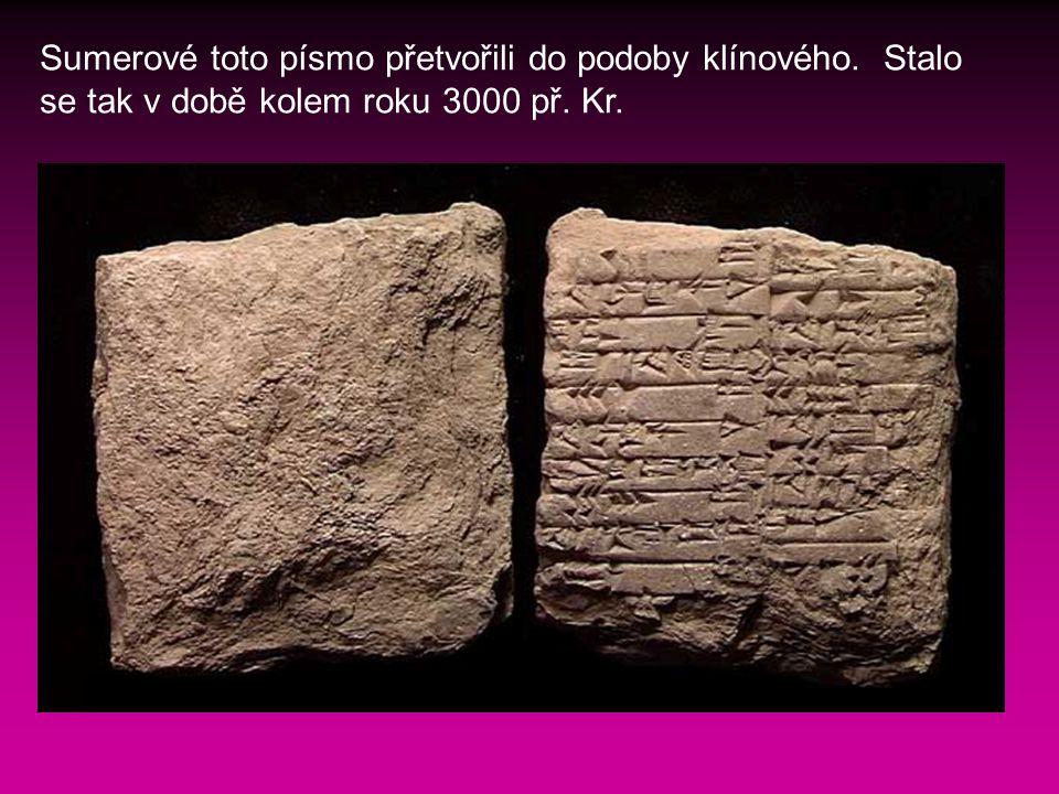 Sumerové toto písmo přetvořili do podoby klínového