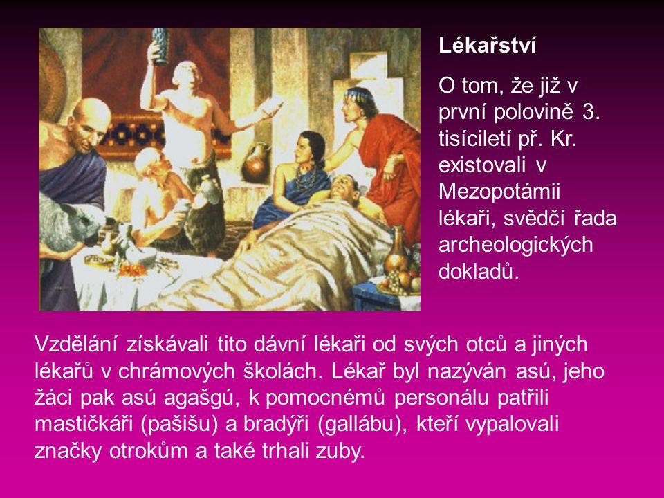 Lékařství O tom, že již v první polovině 3. tisíciletí př. Kr. existovali v Mezopotámii lékaři, svědčí řada archeologických dokladů.