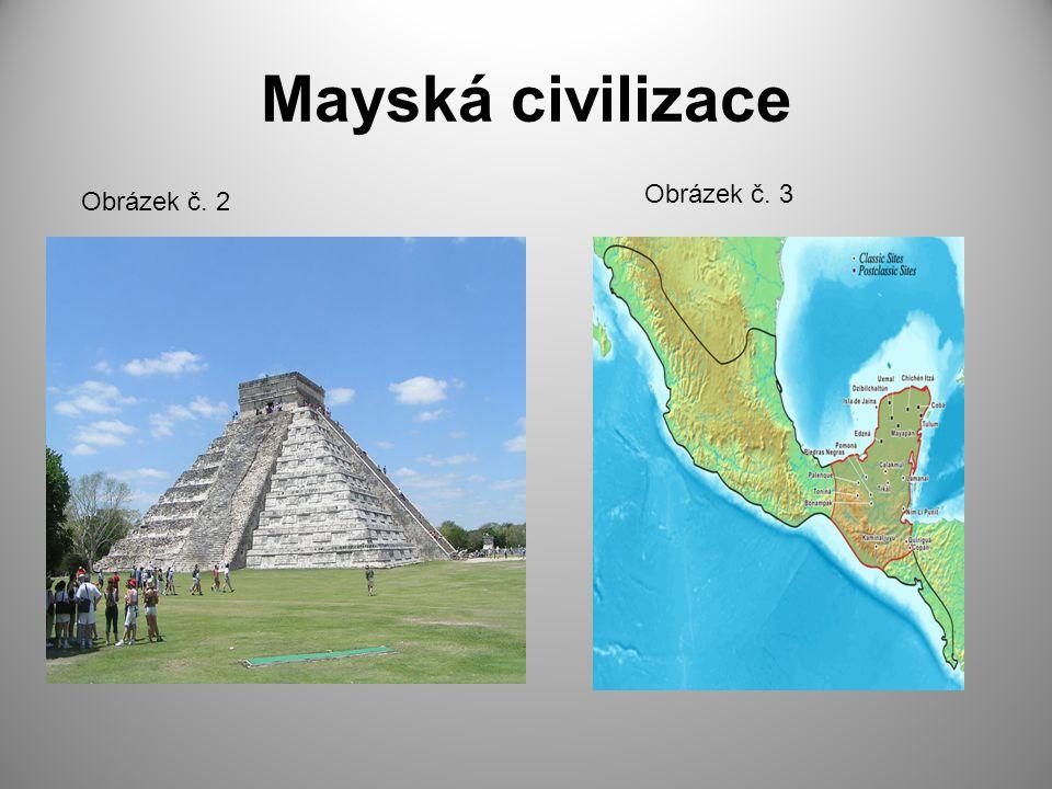 Mayská civilizace Obrázek č. 3 Obrázek č. 2