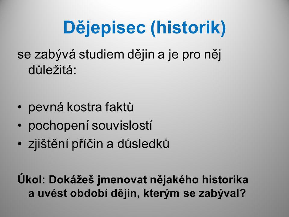 Dějepisec (historik) se zabývá studiem dějin a je pro něj důležitá: