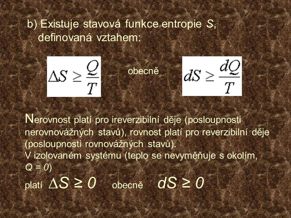 b) Existuje stavová funkce entropie S, definovaná vztahem: