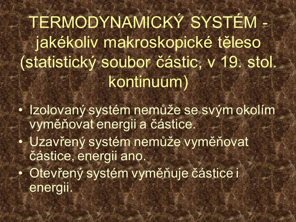 TERMODYNAMICKÝ SYSTÉM - jakékoliv makroskopické těleso (statistický soubor částic, v 19. stol. kontinuum)