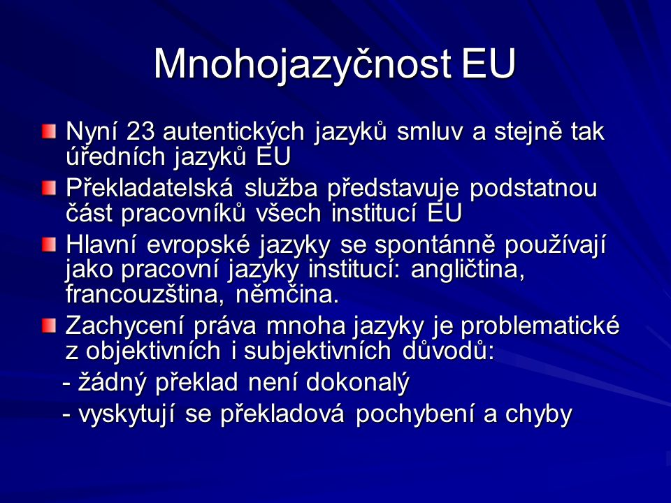 Mnohojazyčnost EU Nyní 23 autentických jazyků smluv a stejně tak úředních jazyků EU.