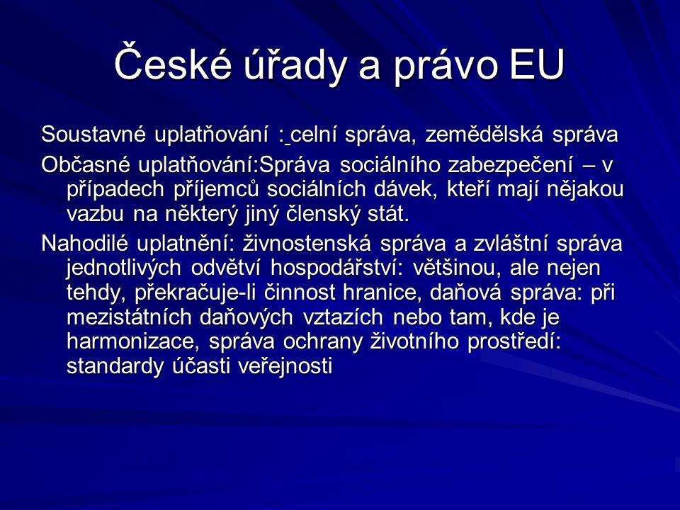 České úřady a právo EU Soustavné uplatňování : celní správa, zemědělská správa.
