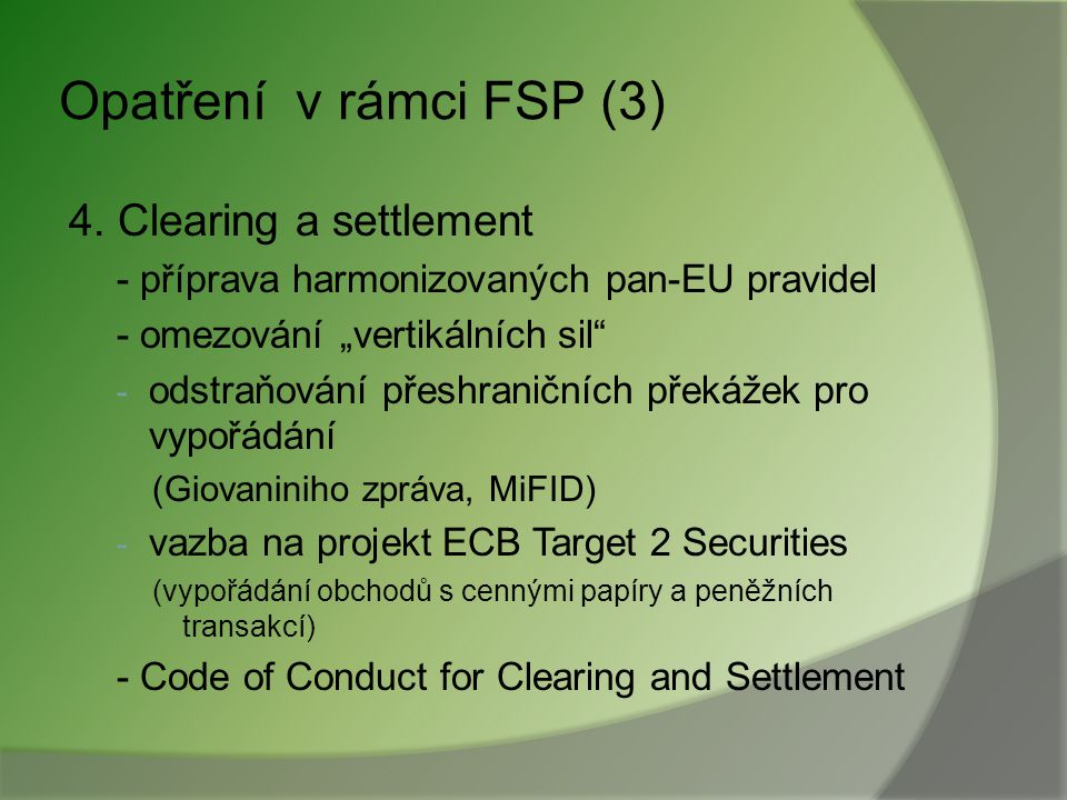 Opatření v rámci FSP (3) 4. Clearing a settlement