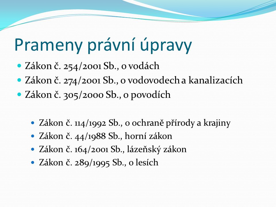 Prameny právní úpravy Zákon č. 254/2001 Sb., o vodách