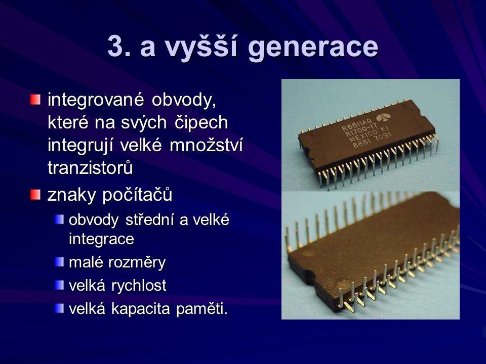 3. a vyšší generace integrované obvody, které na svých čipech integrují velké množství tranzistorů.