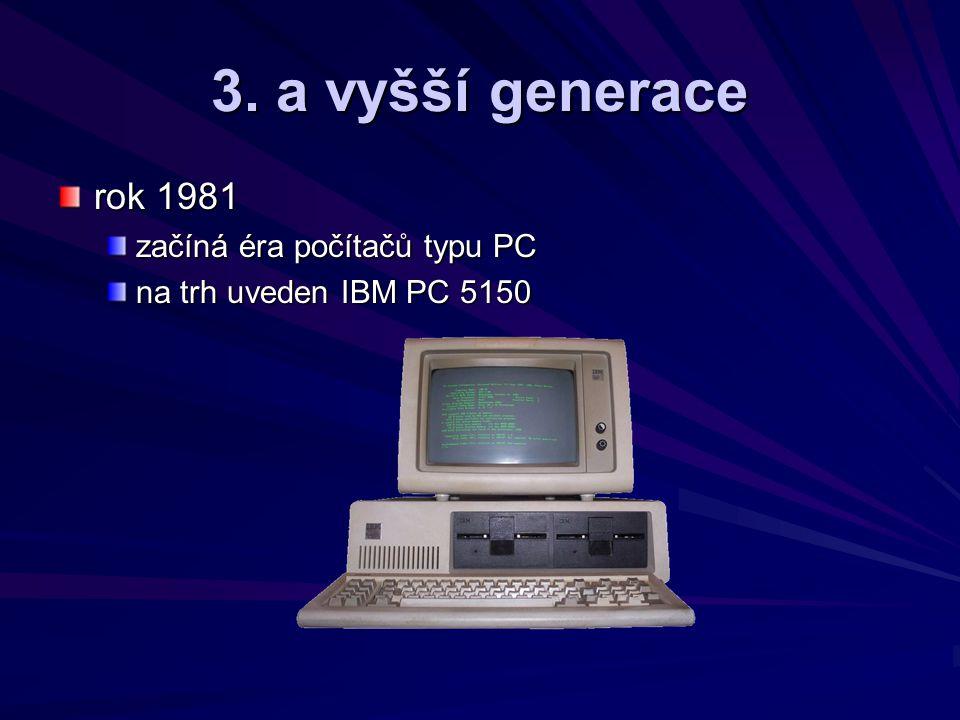 3. a vyšší generace rok 1981 začíná éra počítačů typu PC