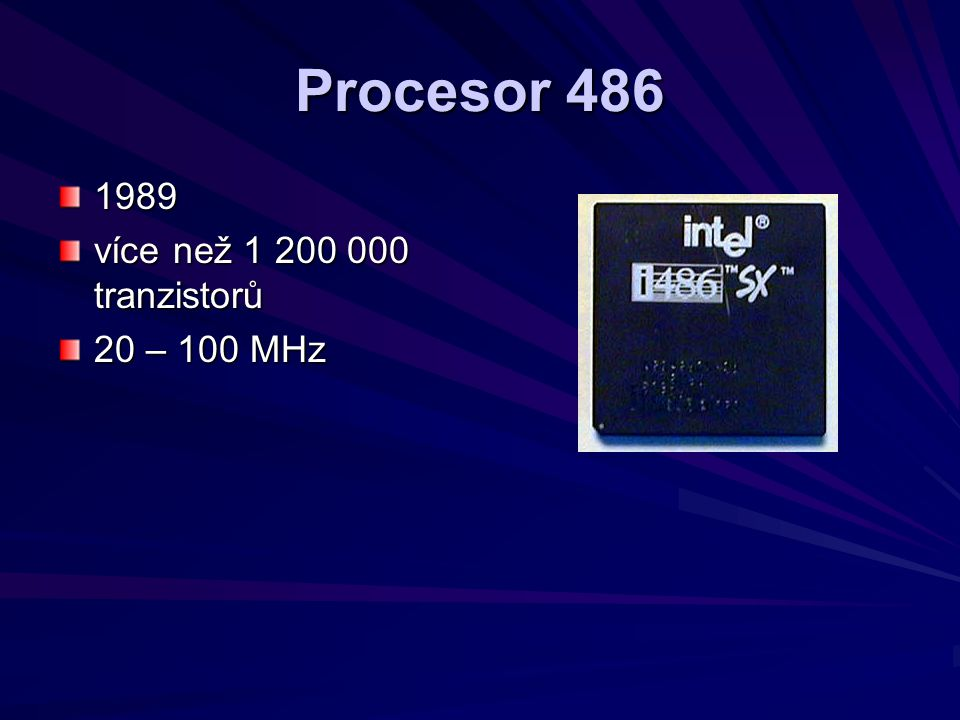 Procesor 486 1989 více než 1 200 000 tranzistorů 20 – 100 MHz