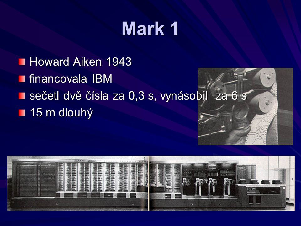 Mark 1 Howard Aiken 1943 financovala IBM