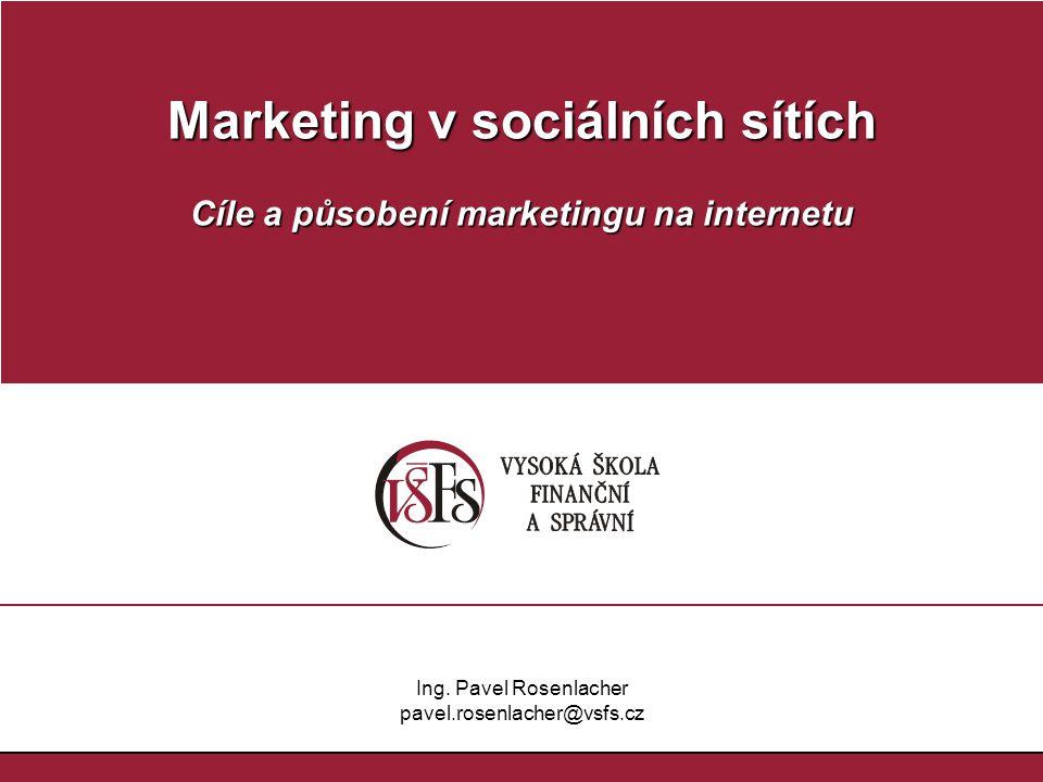 Marketing v sociálních sítích Cíle a působení marketingu na internetu