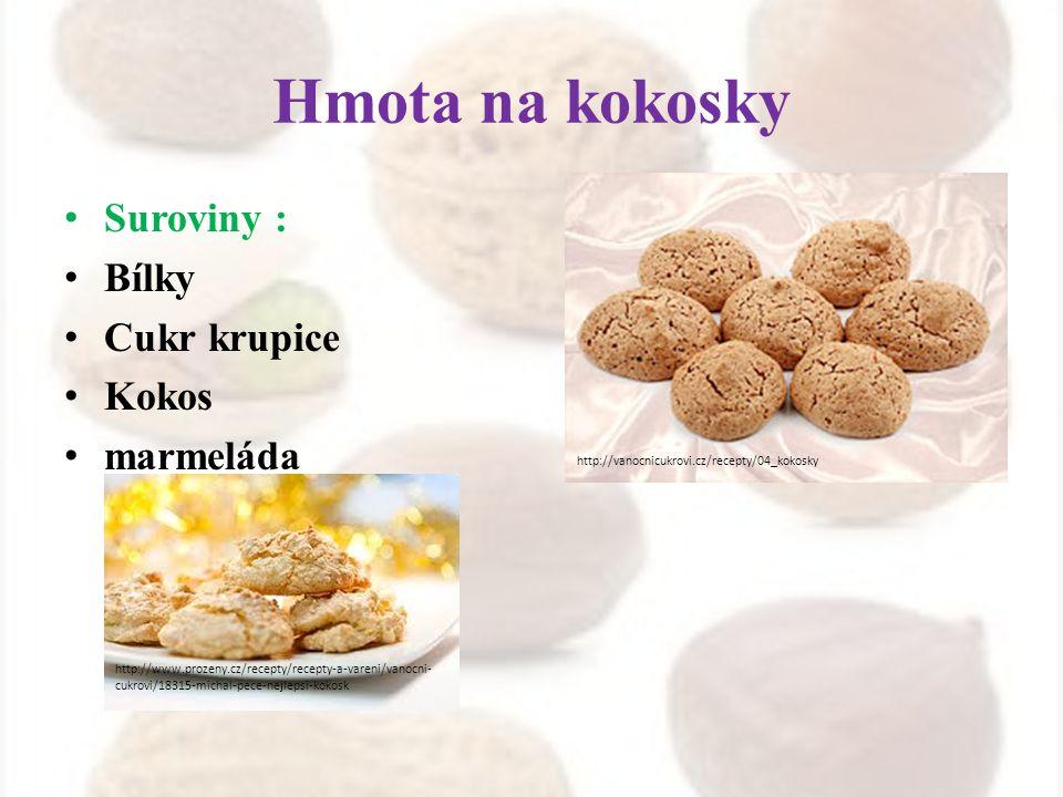 Hmota na kokosky Suroviny : Bílky Cukr krupice Kokos marmeláda