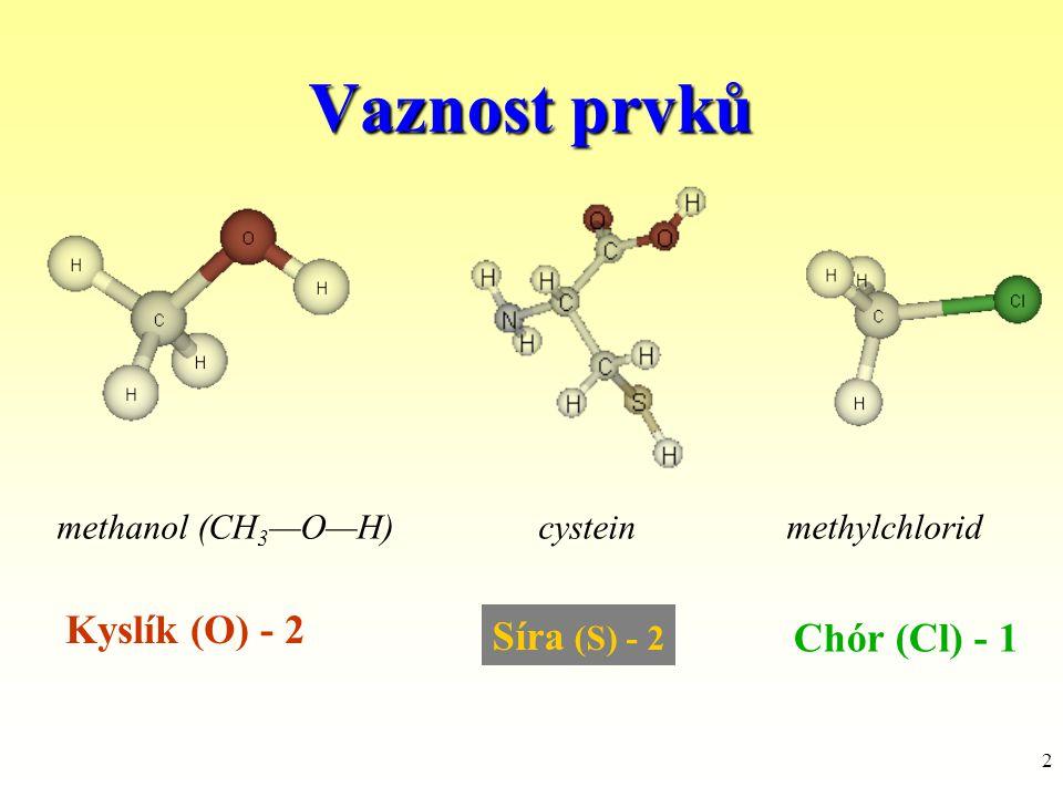 Vaznost prvků Kyslík (O) - 2 Síra (S) - 2 Chór (Cl) - 1