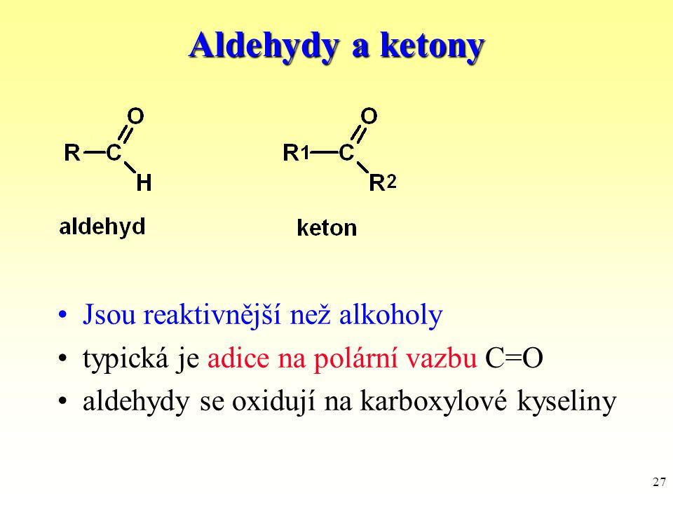 Aldehydy a ketony Jsou reaktivnější než alkoholy