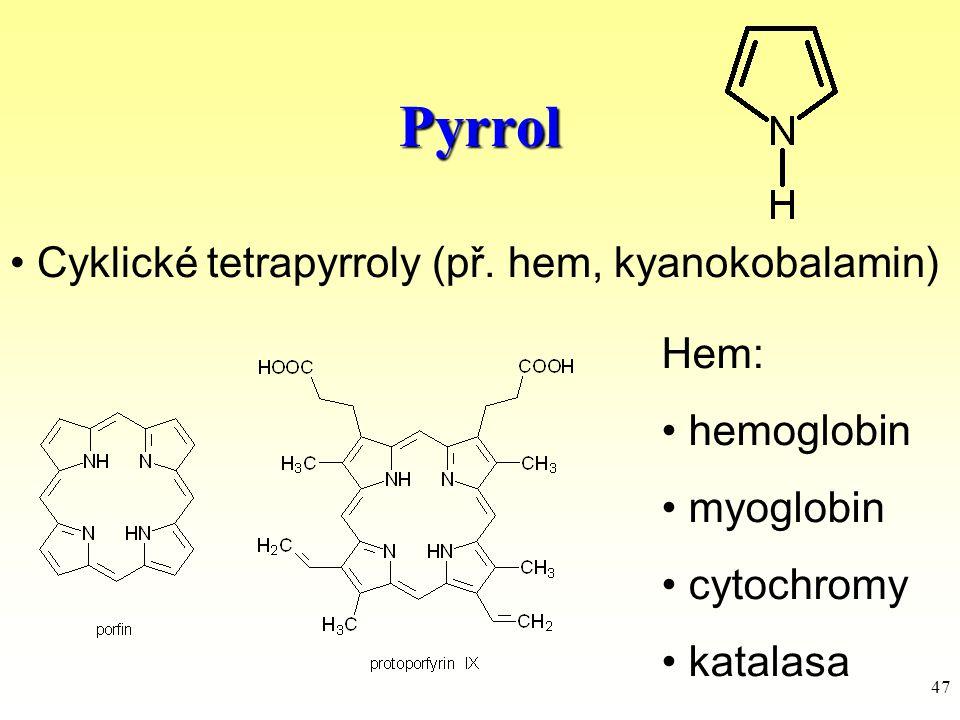 Pyrrol Cyklické tetrapyrroly (př. hem, kyanokobalamin) Hem: hemoglobin