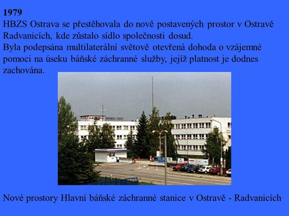 1979 HBZS Ostrava se přestěhovala do nově postavených prostor v Ostravě Radvanicích, kde zůstalo sídlo společnosti dosud. Byla podepsána multilaterální světově otevřená dohoda o vzájemné pomoci na úseku báňské záchranné služby, jejíž platnost je dodnes zachována.
