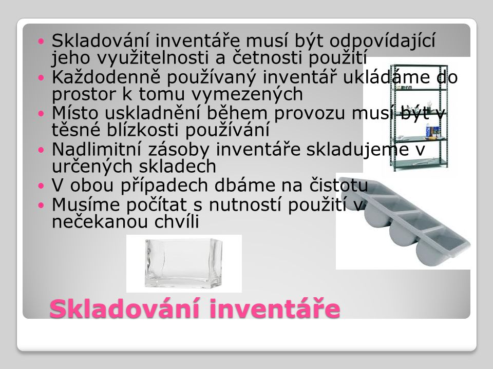 Skladování inventáře musí být odpovídající jeho využitelnosti a četnosti použití