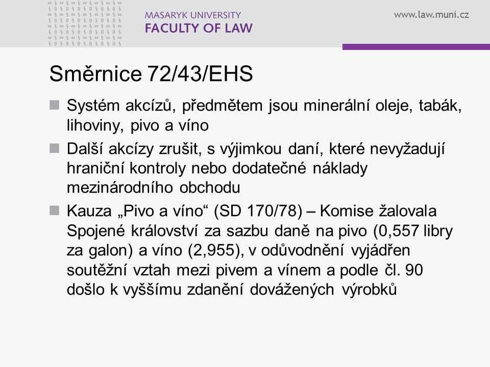 Směrnice 72/43/EHS Systém akcízů, předmětem jsou minerální oleje, tabák, lihoviny, pivo a víno.