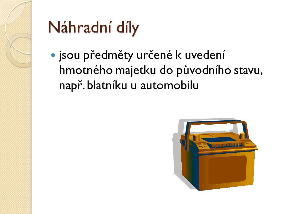 Náhradní díly jsou předměty určené k uvedení hmotného majetku do původního stavu, např.