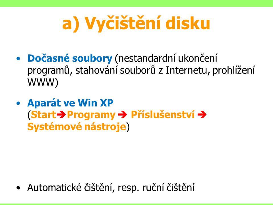 a) Vyčištění disku Dočasné soubory (nestandardní ukončení programů, stahování souborů z Internetu, prohlížení WWW)