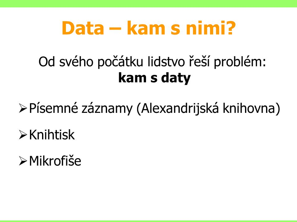 Od svého počátku lidstvo řeší problém: kam s daty