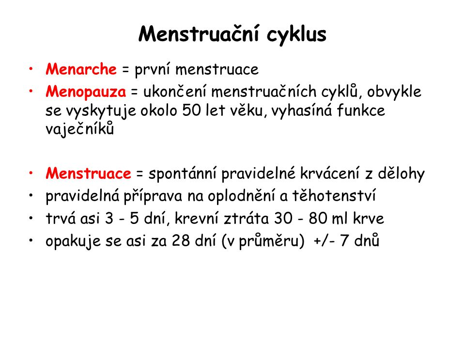 Menstruační cyklus Menarche = první menstruace