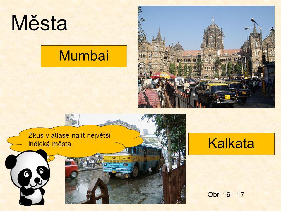 Města Mumbai Kalkata Zkus v atlase najít největší indická města.