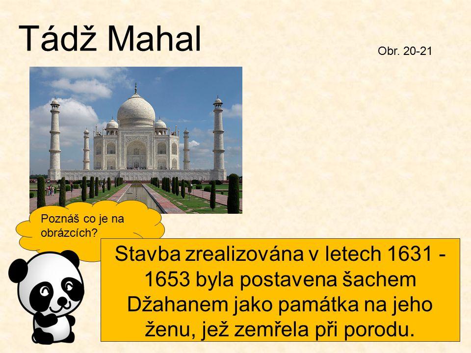 Tádž Mahal Obr. 20-21. Poznáš co je na obrázcích Obr. 30.