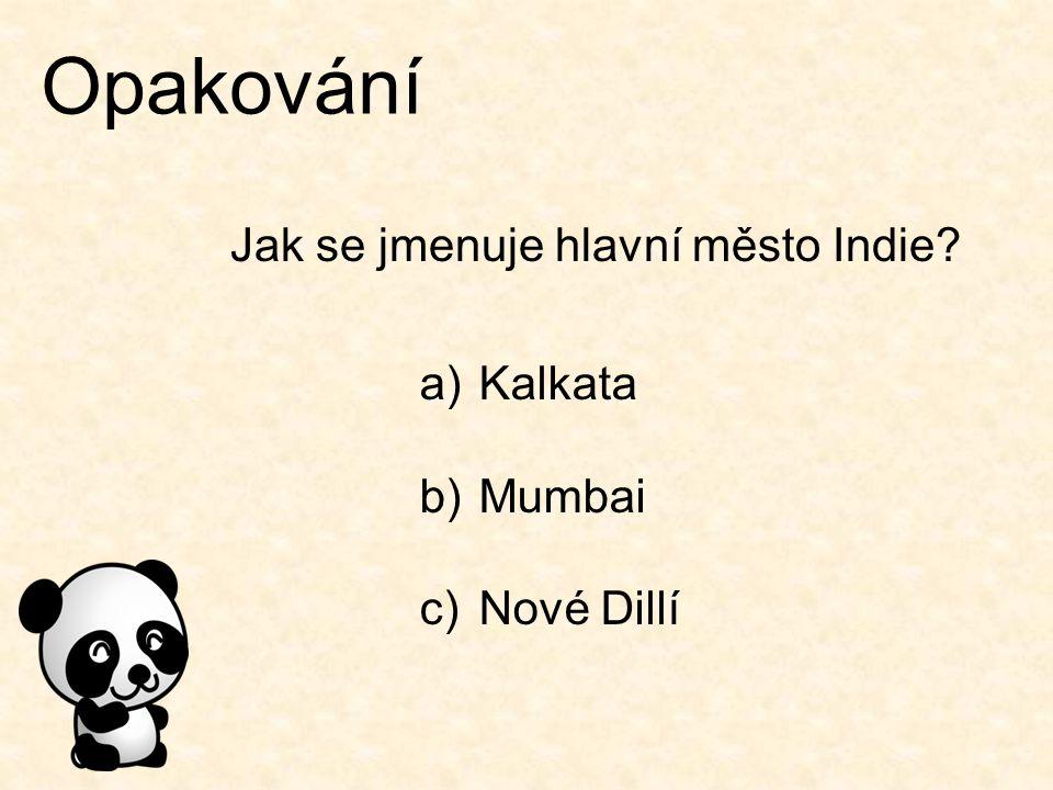 Opakování Jak se jmenuje hlavní město Indie Kalkata Mumbai Nové Dillí