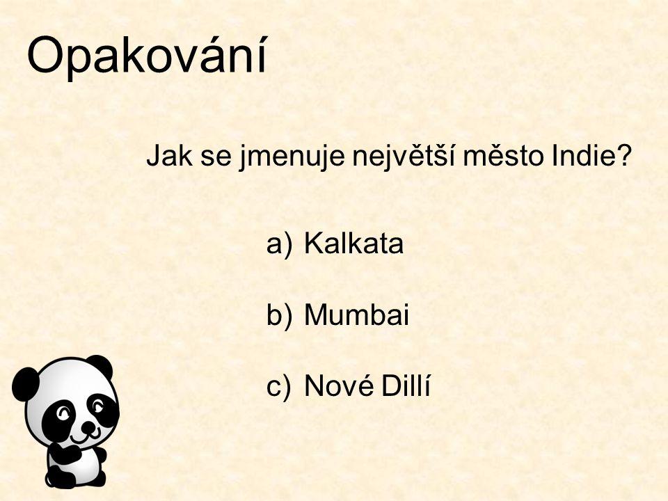Opakování Jak se jmenuje největší město Indie Kalkata Mumbai