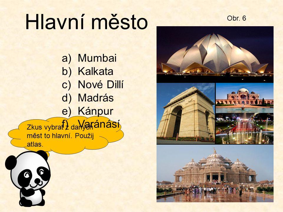 Hlavní město Mumbai Kalkata Nové Dillí Madrás Kánpur Varánásí Obr. 6