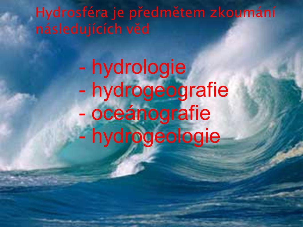 - hydrologie - hydrogeografie - oceánografie - hydrogeologie