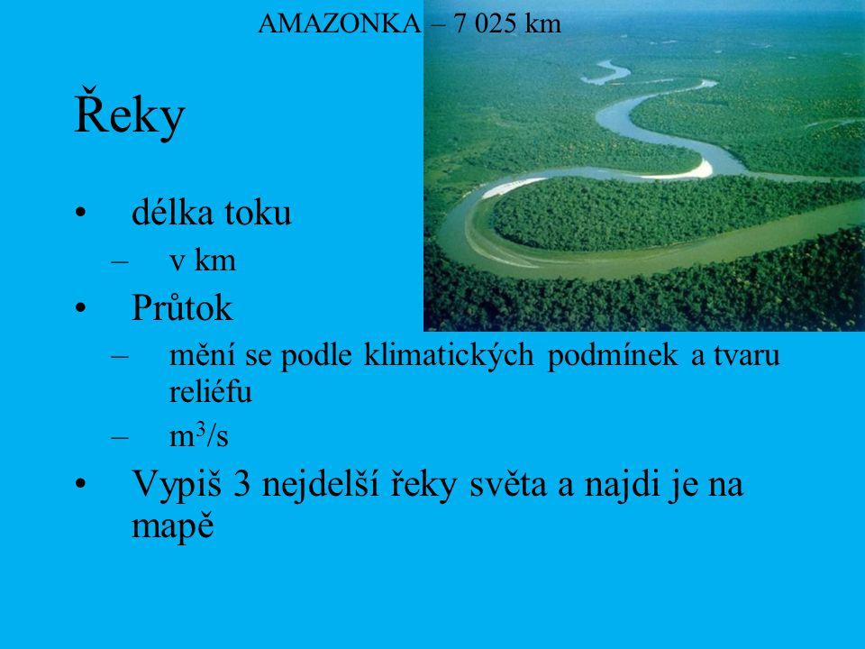 Řeky délka toku Průtok Vypiš 3 nejdelší řeky světa a najdi je na mapě