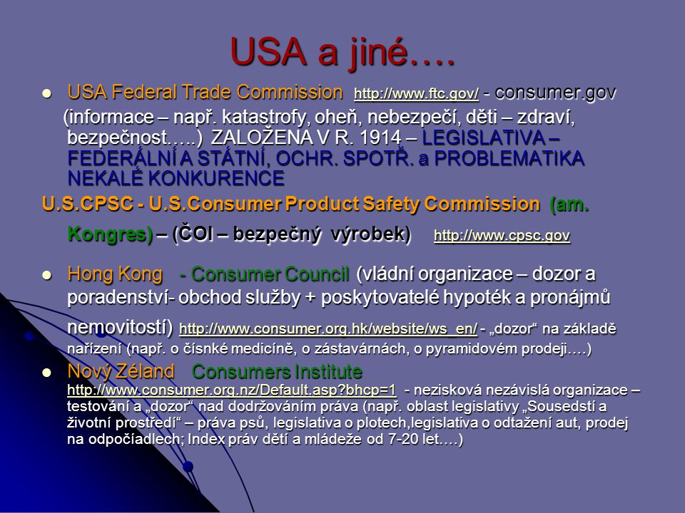 USA a jiné…. USA Federal Trade Commission http://www.ftc.gov/ - consumer.gov.