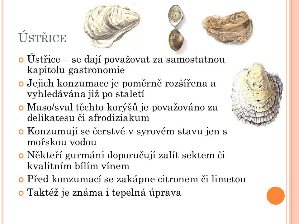 Ústřice Ústřice – se dají považovat za samostatnou kapitolu gastronomie. Jejich konzumace je poměrně rozšířena a vyhledávána již po staletí.